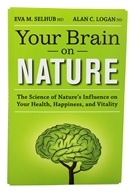 Your Brain On Nature By Eva M. Selhub MD & Alan C. Logan ND